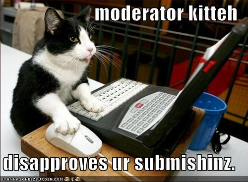 Moderator kitteh disapproves your submissions
